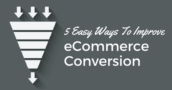 5 Ways You Can Easily Raise Your eCommerce Conversion Rates